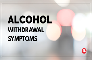 Withdrawal symptoms of alcohol