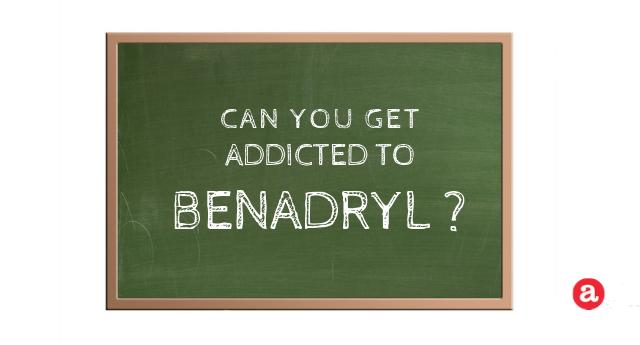 Can you get addicted to Benadryl?