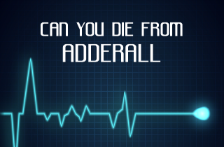 Can you die from taking Adderall?