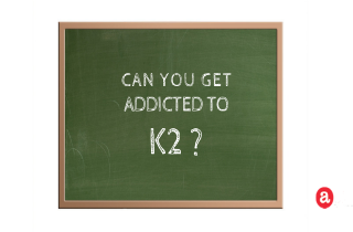 Can you get addicted to K2?