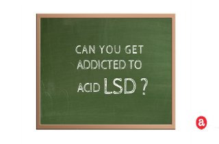 Can you get addicted to acid LSD?