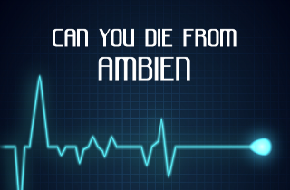 Can you die from taking Ambien?