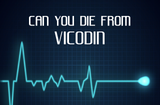 Can you die from taking Vicodin?