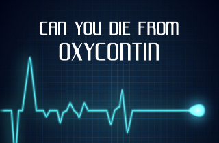 Can you die from taking OxyContin?