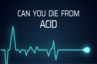 Can you die from taking acid?