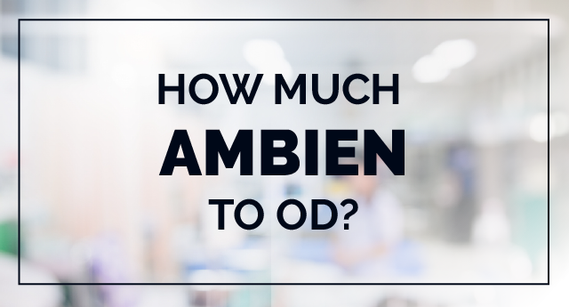 Ambien overdose: How much amount of Ambien to OD?
