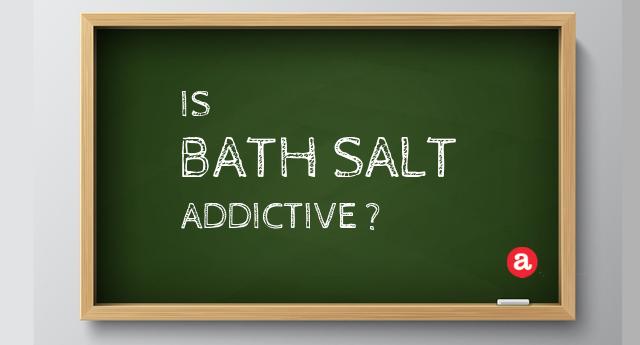Is bath salt addictive?