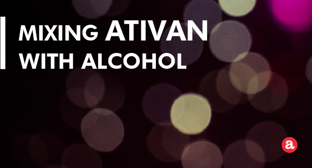 Mixing Ativan with alcohol
