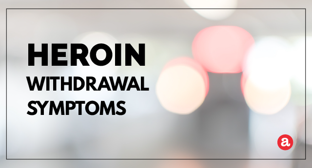 What are heroin withdrawal symptoms?