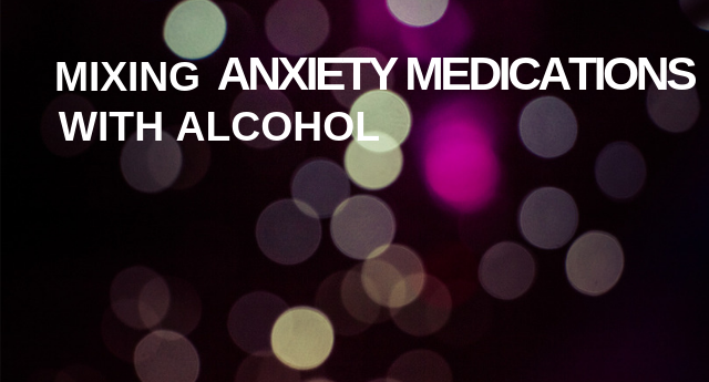 Mixing Anxiety Medications With Alcohol