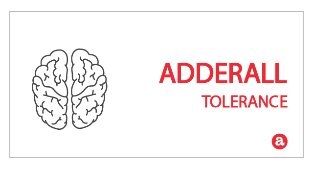 Tolerance to Adderall