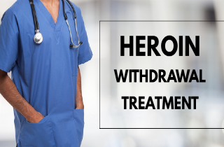 Heroin Withdrawal Treatment: How to Treat Heroin Withdrawal