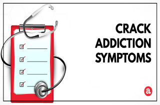 Signs and symptoms of crack addiction