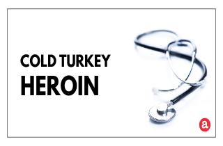 Cold turkey heroin