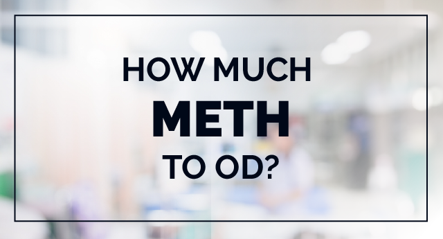 Methamphetamine Overdose How Much Meth Does It Take To Od