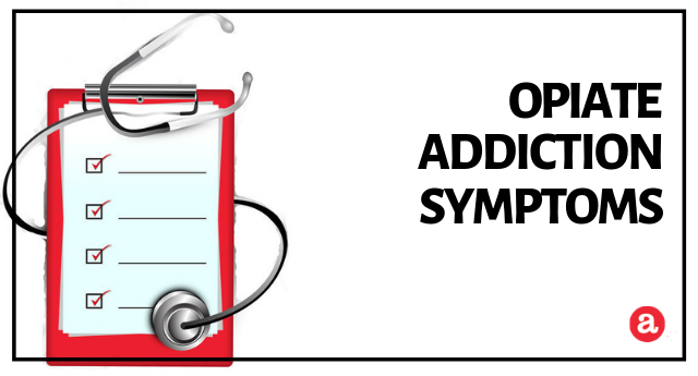 Signs and symptoms of opiate addiction