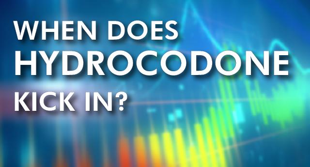 When does hydrocodone kick in?