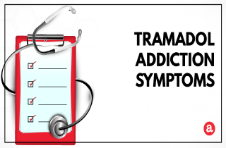 Signs and symptoms of tramadol addiction