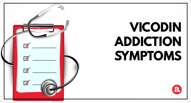Signs and symptoms of Vicodin addiction