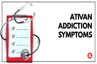 Signs and symptoms of Ativan addiction