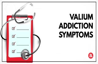 Signs and symptoms of Valium addiction