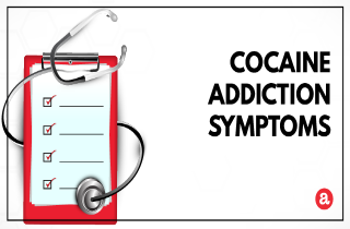 Signs and symptoms of cocaine addiction