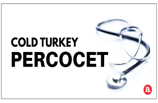 Cold turkey Percocet
