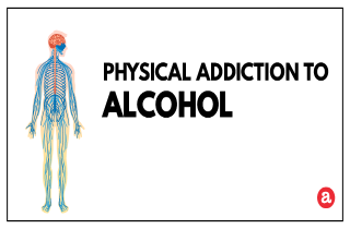 Physical addiction to alcohol