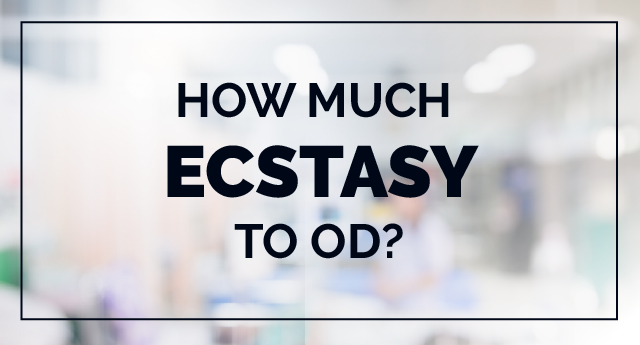 Ecstasy overdose: How much amount of ecstasy to OD?