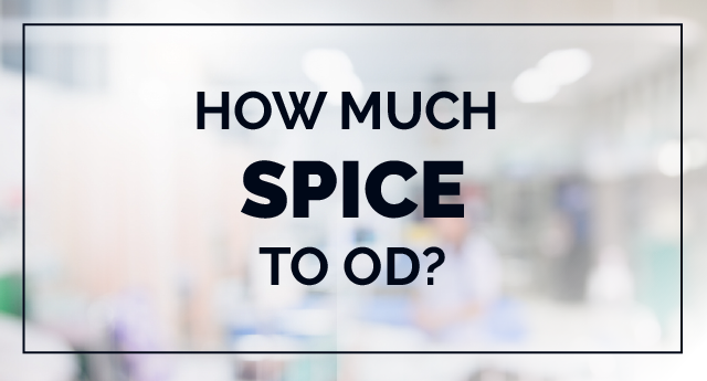 Spice overdose: How much amount of Spice to OD?