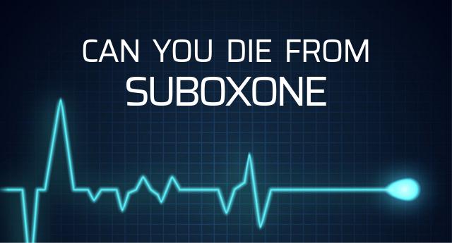 Can Suboxone kill you?