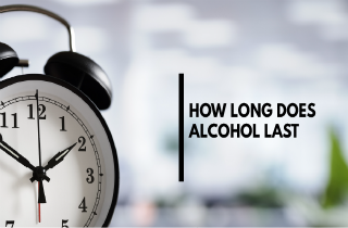 How long does alcohol last?