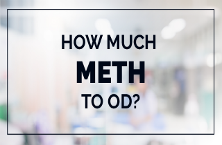 Meth overdose: How much amount of meth to OD?