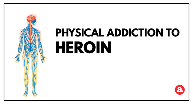 Physical addiction to heroin