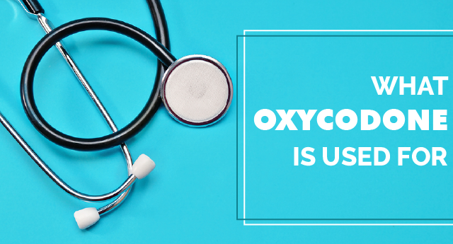 What is oxycodone used for?