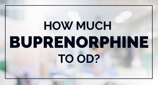 Buprenorphine Overdose: How Much Buprenorphine to OD?