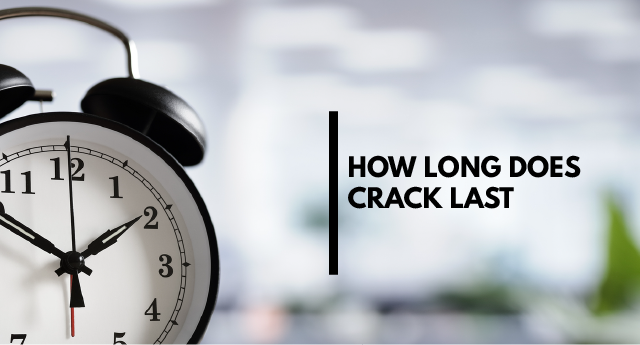 How long does crack last?