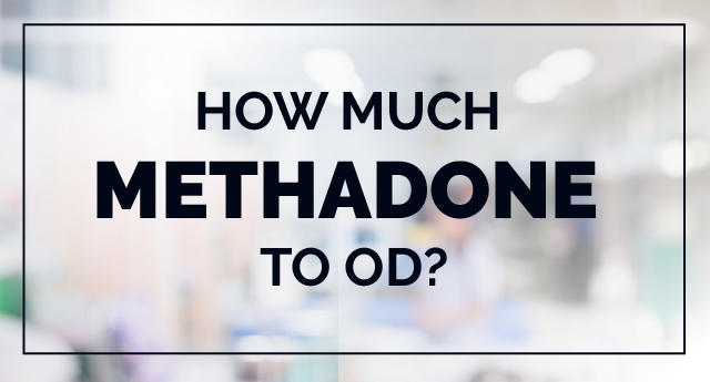 Methadone overdose: How much amount of methadone to OD?