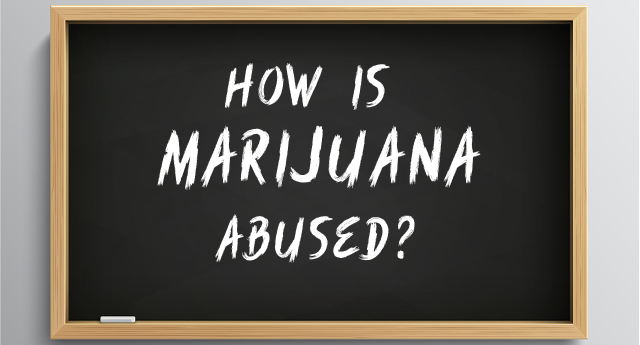 How is marijuana abused?