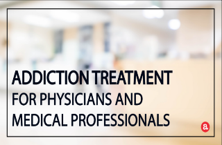Addiction treatment for physicians and medical professionals