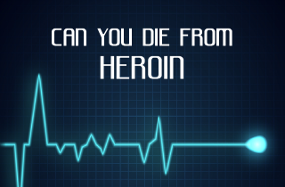 Can you die from taking heroin