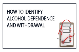 How to identify alcohol dependence and withdrawal