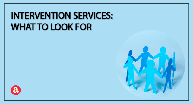 Intervention services: What to look for