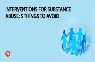 Interventions for substance abuse: 5 things to avoid