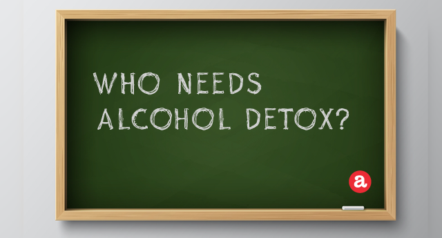 Who Needs Alcohol Detox?