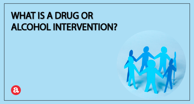 What is a drug or alcohol intervention?
