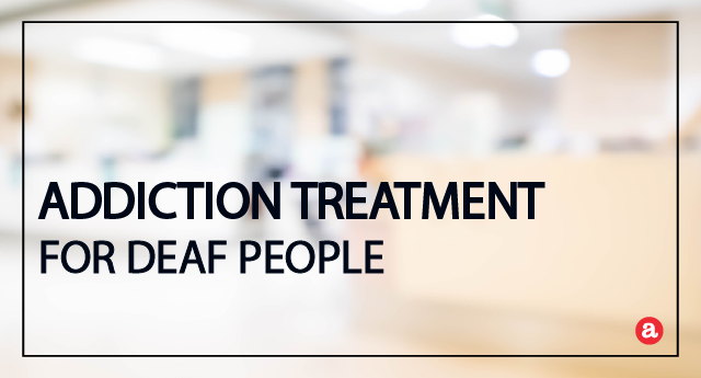 Addiction treatment for the deaf