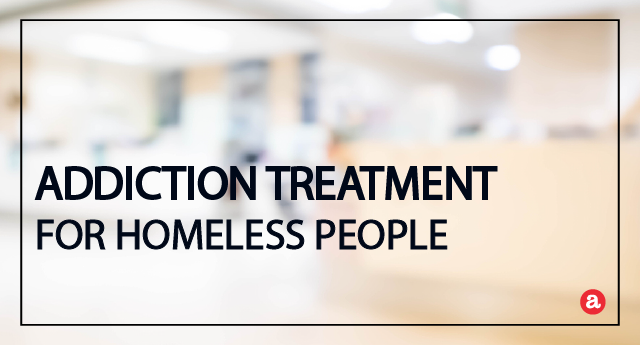 Addiction treatment for the homeless