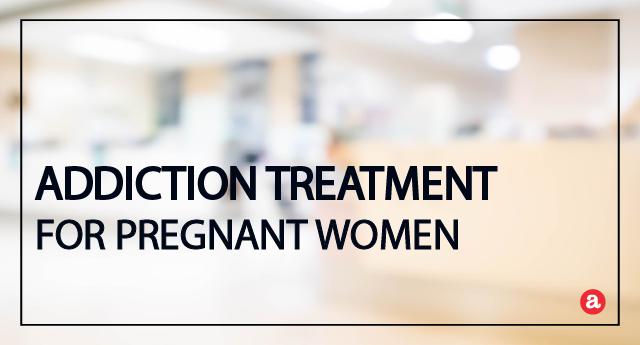 Addiction treatment for pregnant women