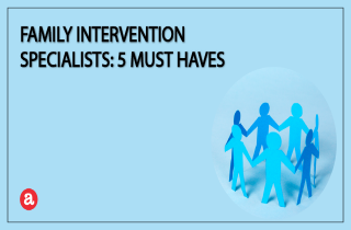 Family intervention specialists: 5 must haves